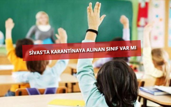 Sivas'ta karantinaya alınan sınıf var mı?